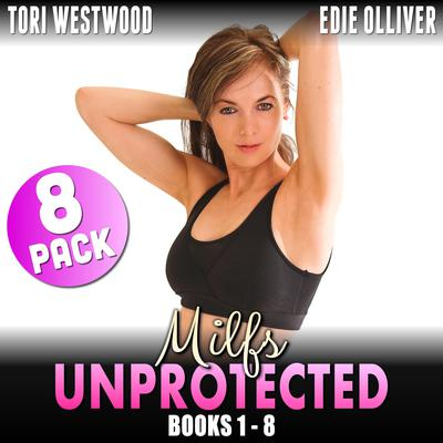 MILFs Unprotected: Books 1 – 8: 8-Pack (Milf Erotica Breeding Erotica Audiobook Collection) Audiobook, by