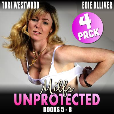 Milfs Unprotected Books 5 – 8 : 4-Pack (Milf Erotica Breeding Erotica Audiobook Collection) Audiobook, by