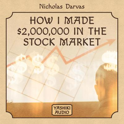 How I Made $2,000,000 in the Stock Market Audiobook, by Nicolas Darvas