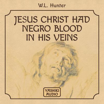 Jesus Christ Had Negro Blood in His Veins Audiobook, by W.L. Hunter