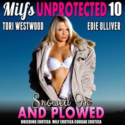 Snowed In And Plowed : Milfs Unprotected 10 (Breeding Erotica MILF Erotica Cougar Erotica) Audiobook, by