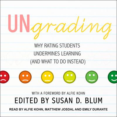 Ungrading: Why Rating Students Undermines Learning (and What to Do Instead) Audiobook, by Susan D. Blum