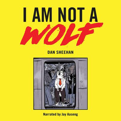 I Am Not a Wolf Audiobook, by Dan Sheehan