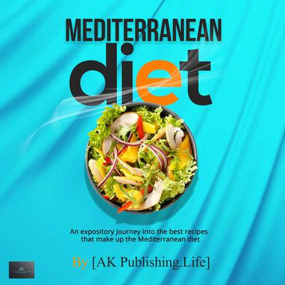 Mediterranean Diet Audiobook, by AK Publishing.Life