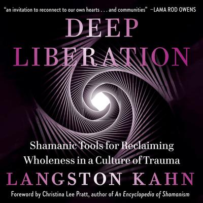 Deep Liberation: Shamanic Tools for Reclaiming Wholeness in a Culture of Trauma Audiobook, by