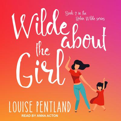 Wilde About the Girl Audiobook, by Louise Pentland