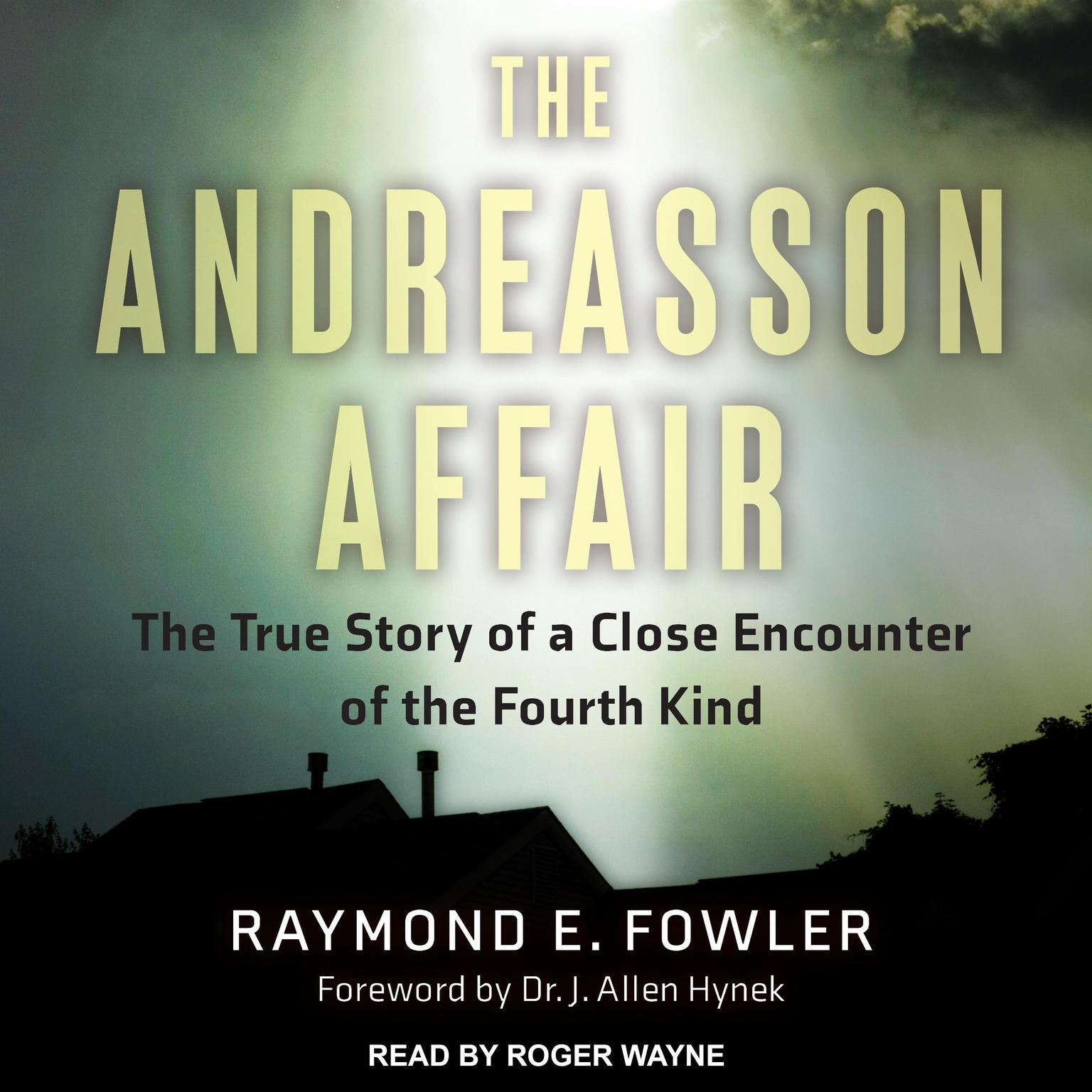 The Andreasson Affair: The True Story of a Close Encounter of the Fourth Kind Audiobook, by Raymond E. Fowler