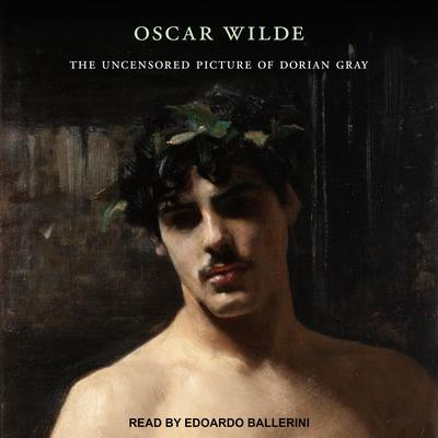 The Uncensored Picture of Dorian Gray Audiobook, by Oscar Wilde