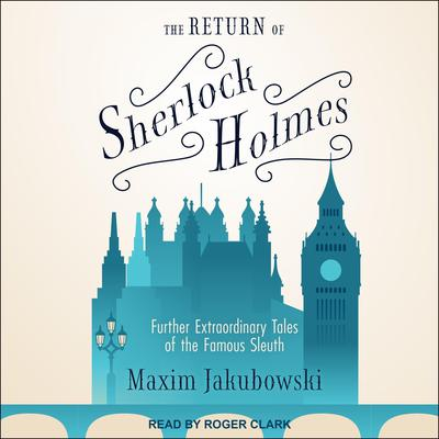 The Return of Sherlock Holmes: Further Extraordinary Tales of the Famous Sleuth Audiobook, by