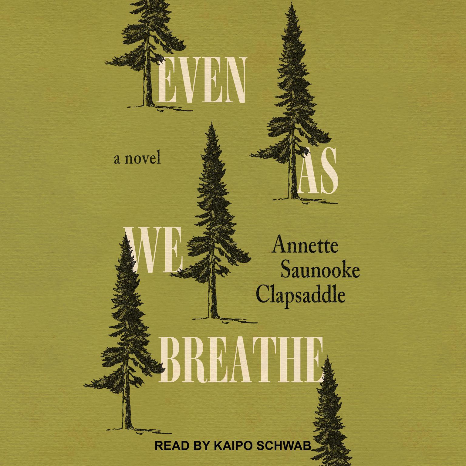 Even As We Breathe: A Novel Audiobook, by Annette Saunooke Clapsaddle