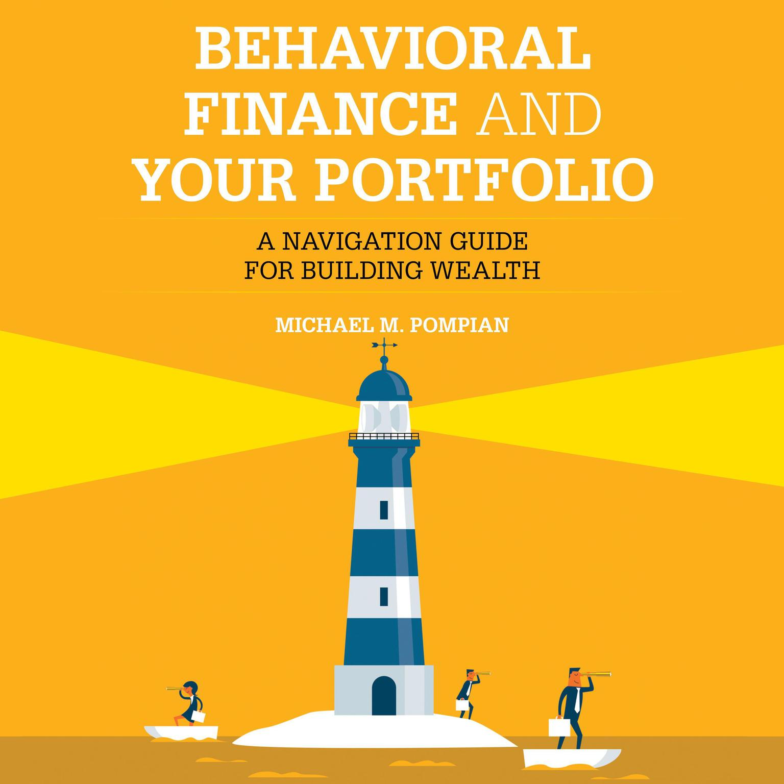 Behavioral Finance and Your Portfolio: A Navigation Guide for Building Wealth (2nd Edition) Audiobook, by Michael M. Pompian