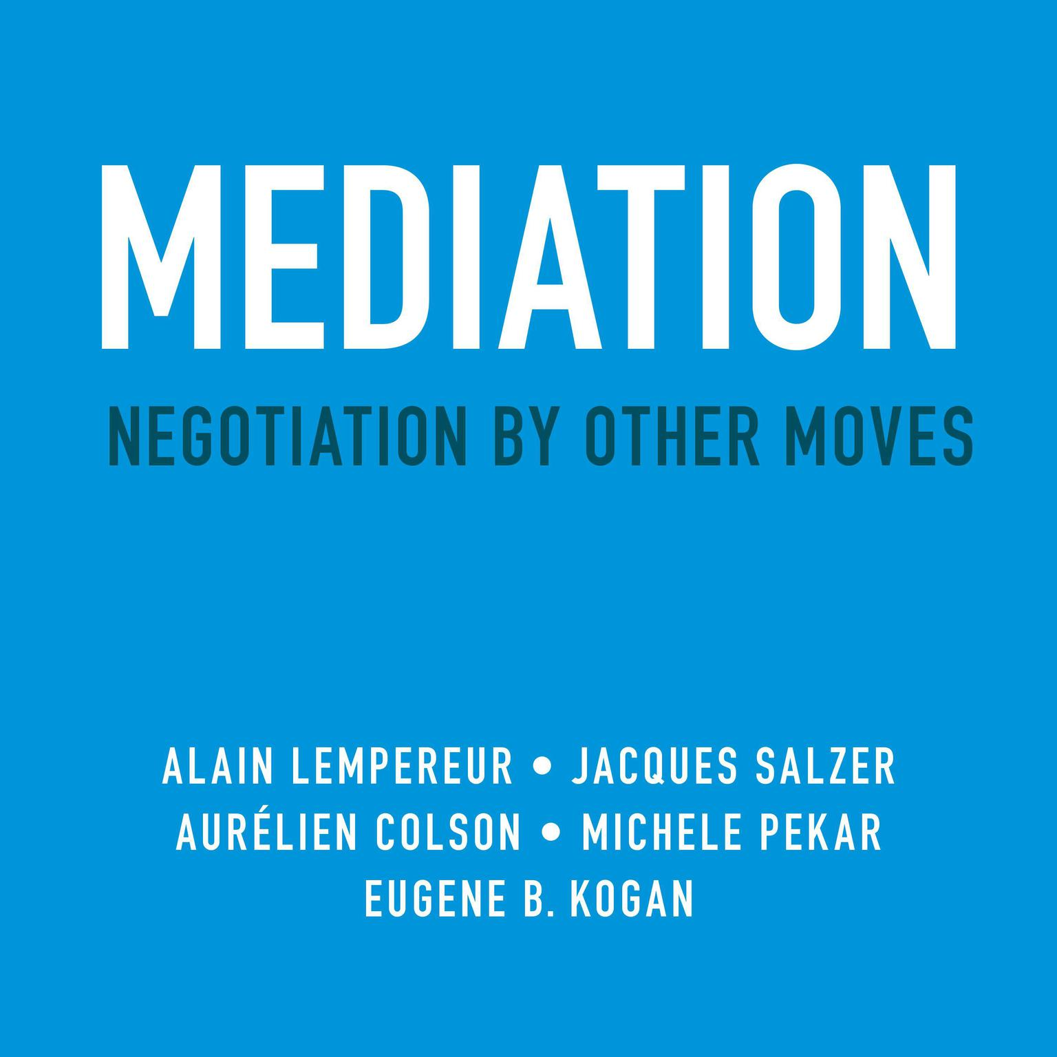 Mediation: Negotiation by Other Moves Audiobook, by Alain Lempereur