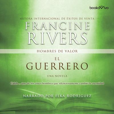 El Guerrero (The Warrior): Caleb Audiobook, by