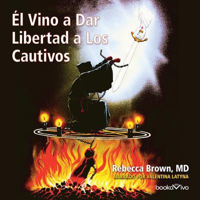El Vino a Dar Libertad a los Cautivos (He Came to Set the Captive Free) Audiobook, by