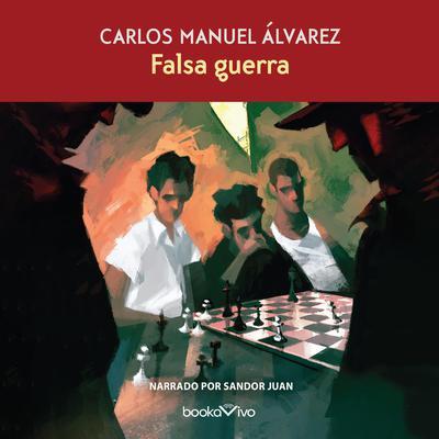 Falsa Guerra (False War) Audiobook, by Carlos Manuel Alvarez