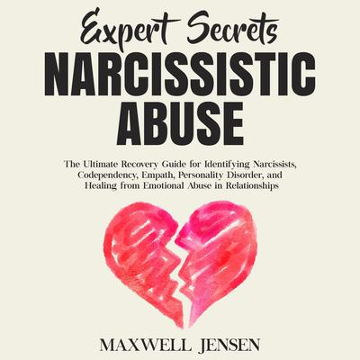 Expert Secrets – Narcissistic Abuse: The Ultimate Narcissism Recovery Guide for Identifying Narcissists, Codependency, Empath, Personality Disorder, and Healing From Emotional Abuse in Relationships Audiobook, by