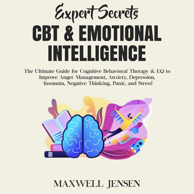 Expert Secrets – CBT & Emotional Intelligence: The Ultimate Guide for Cognitive Behavioral Therapy & EQ to Improve Anger Management, Anxiety, Depression, Insomnia, Negative Thinking, Panic, and Stress Audiobook, by