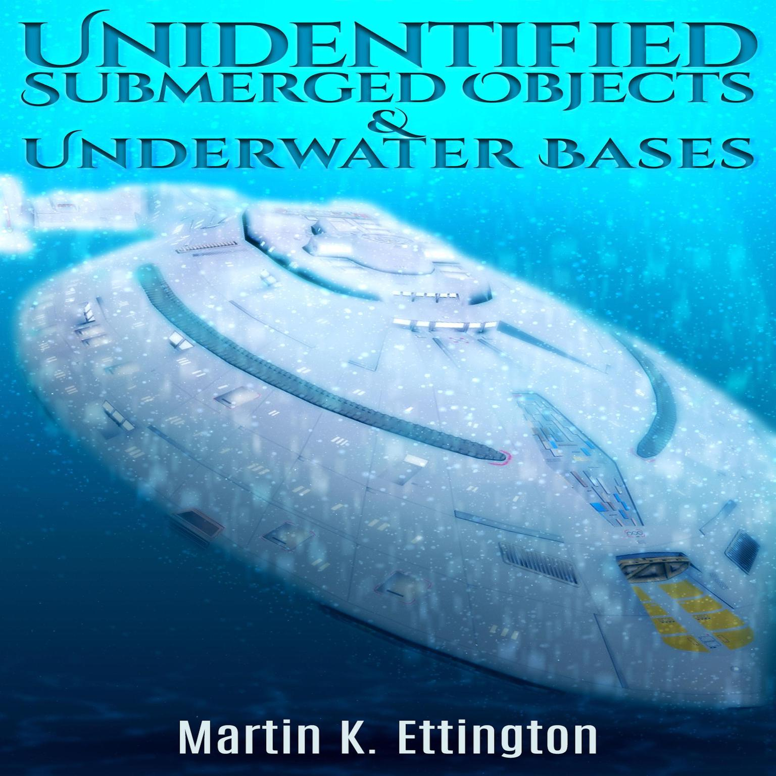 Unidentified Submerged Objects and Underwater Bases Audiobook, by Martin K. Ettington