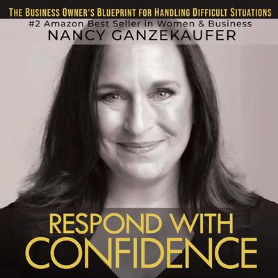 Respond with Confidence: The Business Owner's Blueprint for Handling Difficult Situations  Audiobook, by Nancy Ganzekaufer