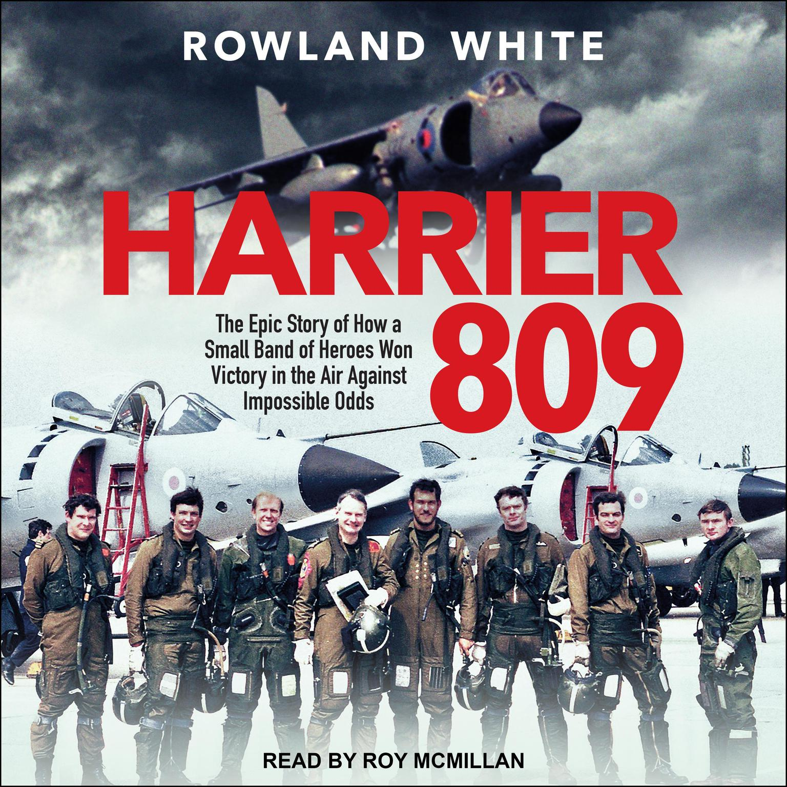 Harrier 809: The Epic Story of How a Small Band of Heroes Won Victory in the Air Against Impossible Odds Audiobook, by Rowland White