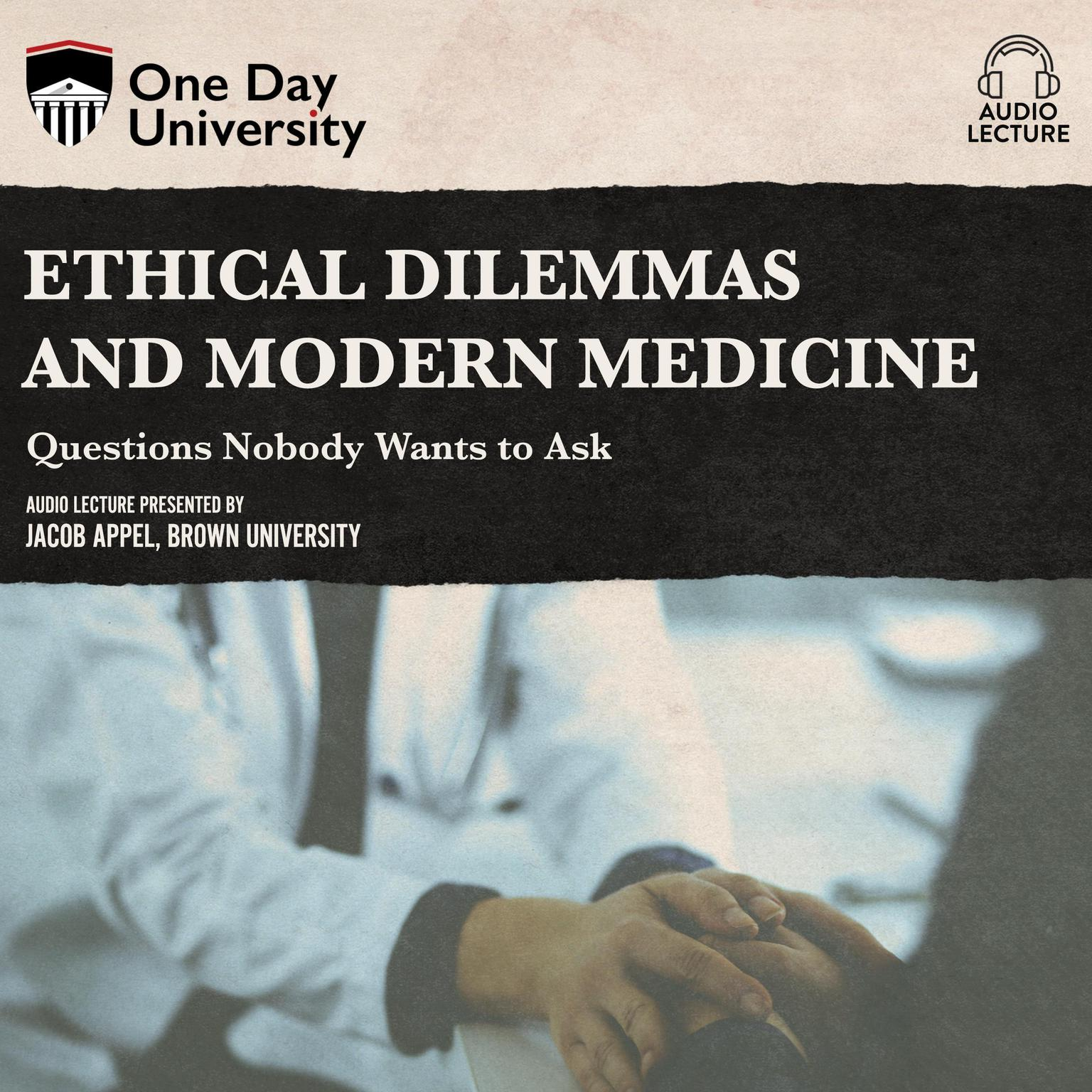 Ethical Dilemmas and Modern Medicine: Questions Nobody Wants to Ask Audiobook, by Jacob Appel