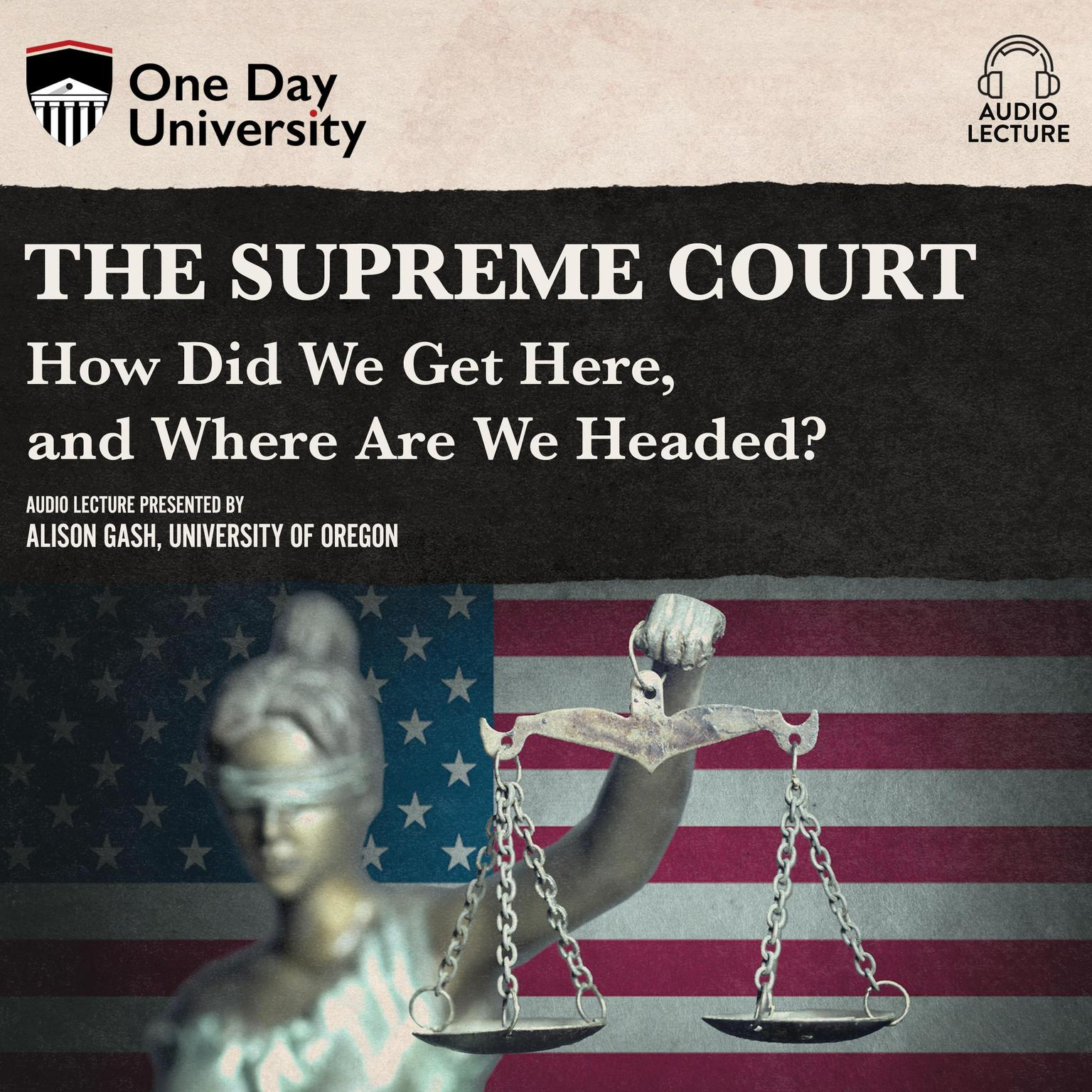 The Supreme Court: How Did We Get Here, and Where Are We Headed? Audiobook, by Alison Gash