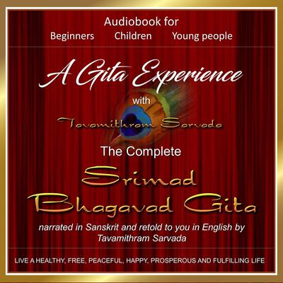 A Gita Experience with Tavamithram Sarvada - The Complete Srimad Bhagavad Gita narrated in Sanskrit and retold to you in English by Tavamithram Sarvada Audiobook, by Tavamithram Sarvada