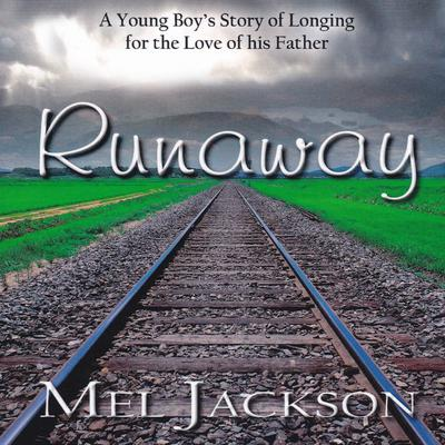 Runaway: A Young Boys Story of Longing for the Love of His Father Audiobook, by Mel Jackson
