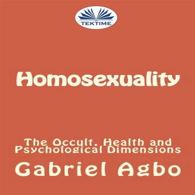Homosexuality: The Occult, Health And Psychological Dimensions  Audiobook, by