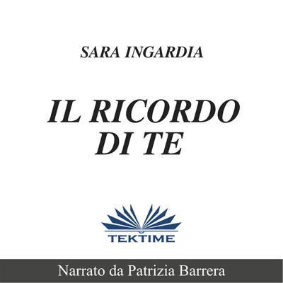 Il Ricordo Di Te: Racconto Breve  Audiobook, by Sara  Ingardia