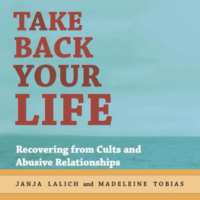 Take Back Your Life: Recovering from Cults and Abusive Relationships Audiobook, by Janja Lalich