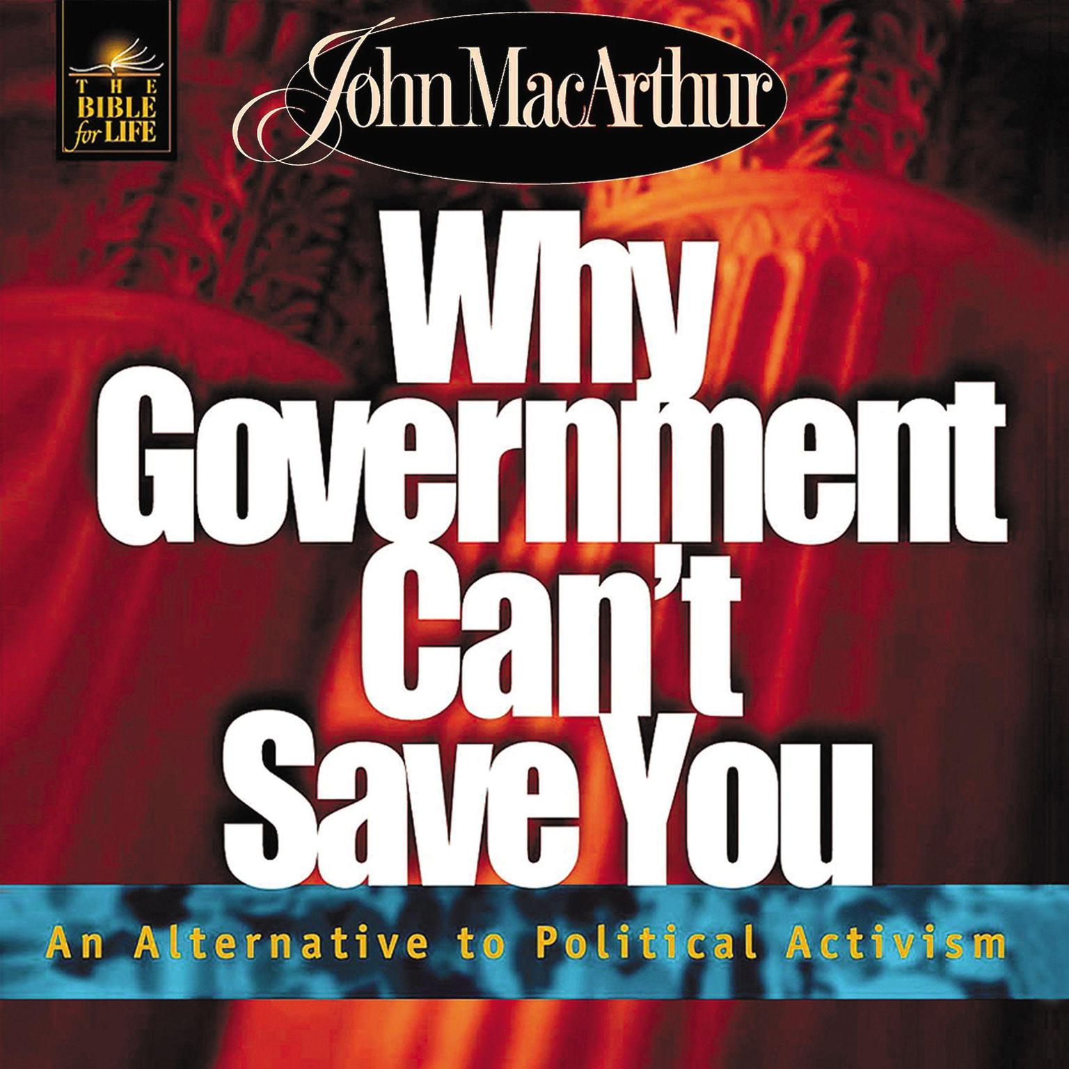 Why Government Cant Save You: An Alternative to Political Activism Audiobook, by John F. MacArthur