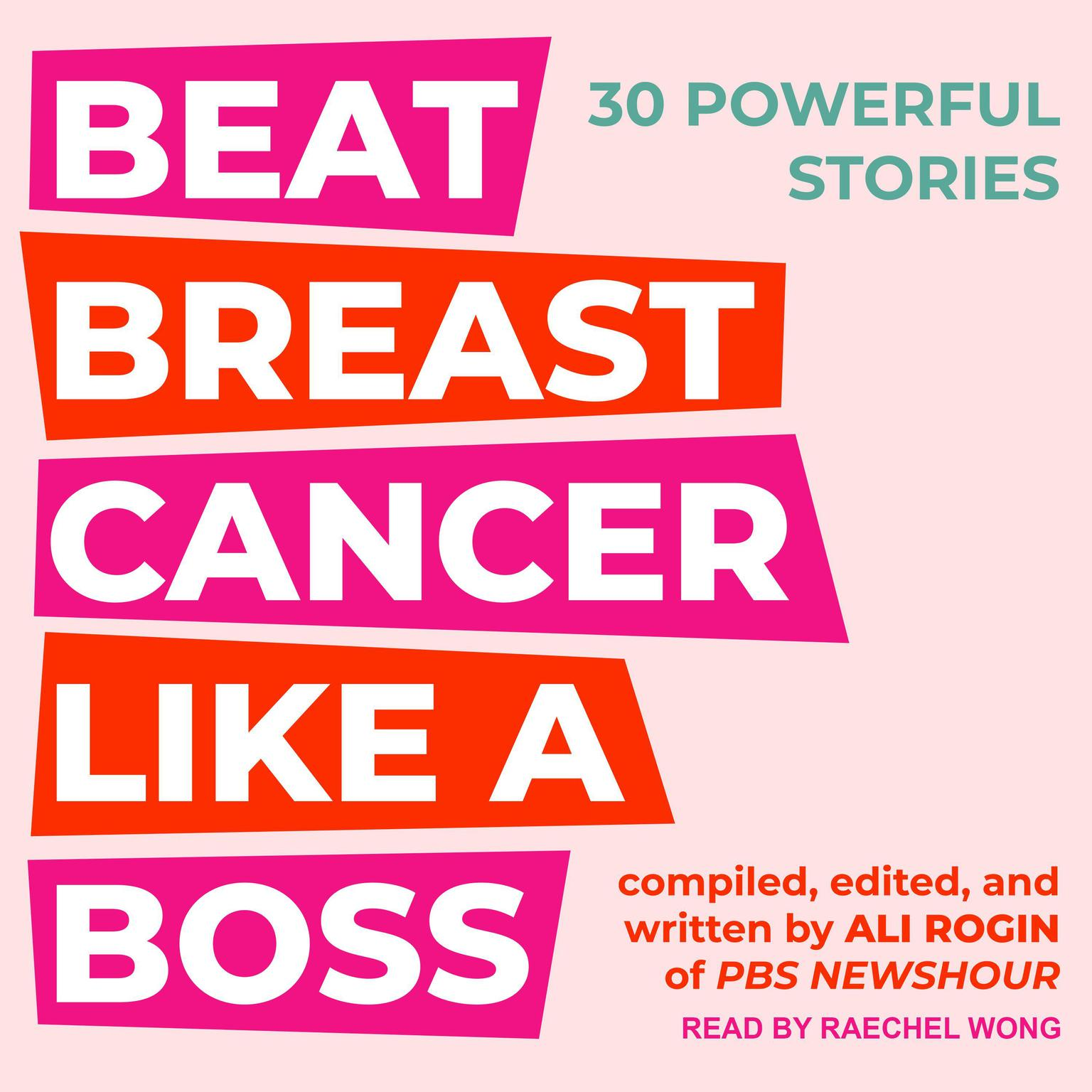 Beat Breast Cancer Like A Boss: 30 Powerful Stories Audiobook, by Ali Rogin