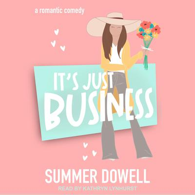 Its Just Business: A Romantic Comedy Audiobook, by Summer Dowell