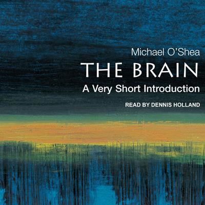 The Brain: A Very Short Introduction Audiobook, by Michael O'Shea