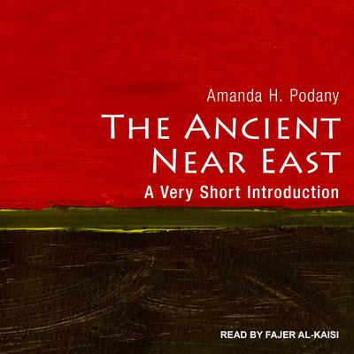 The Ancient Near East: A Very Short Introduction Audiobook, by Amanda H. Podany