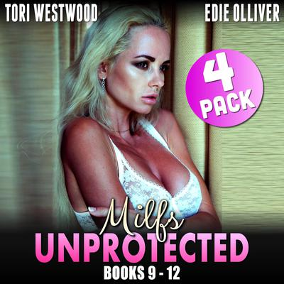 Milfs Unprotected AudioBooks 9 – 12: 4-Pack (Milf Erotica Breeding Erotica Collection)  Audiobook, by Tori Westwood