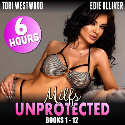 Milfs Unprotected AudioBooks 1–12: 6 Hours of Erotica (Milf Erotica Breeding Erotica Audiobook Erotica)  Audiobook, by Tori Westwood