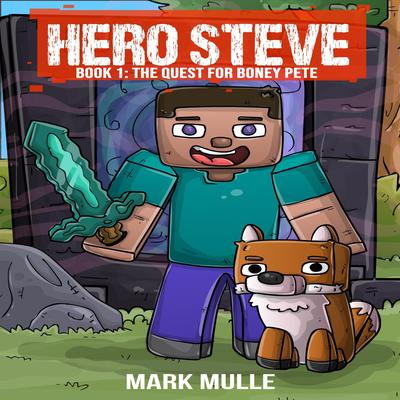 Hero Steve Book 1: The Quest for Boney Pete Audiobook, by Mark Mulle