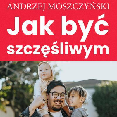 Jak być szczęśliwym Audiobook, by Andrzej Moszczyński