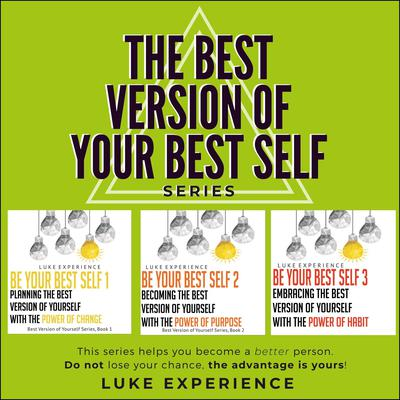 The Best Version of Your Best Self Series: The Choice is Yours Audiobook, by Luke Experience