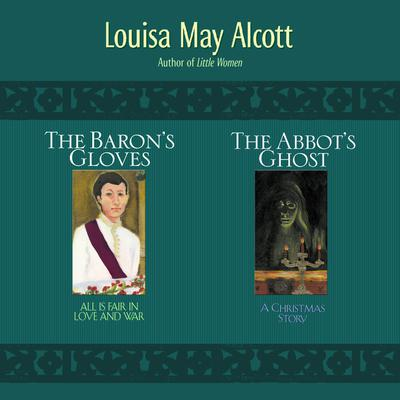 2-in-1: Abbots Ghost and The Barons Gloves: 2-in-1 Audiobook, by Louisa May Alcott