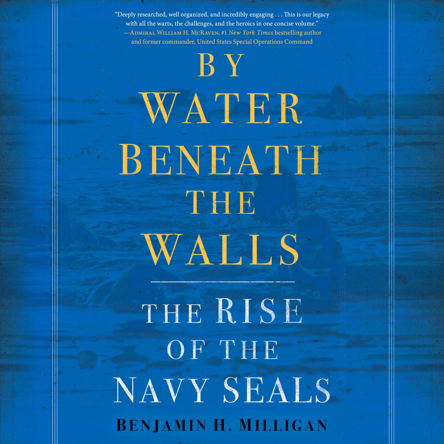 By Water Beneath the Walls: The Rise of the Navy SEALs Audiobook, by Benjamin H. Milligan