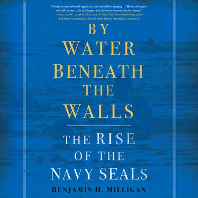 By Water Beneath the Walls: The Rise of the Navy SEALs Audiobook, by