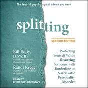 Splitting, Second Edition: Protecting Yourself While Divorcing Someone with Borderline or Narcissistic Personality Disorder Audiobook, by Randi Kreger