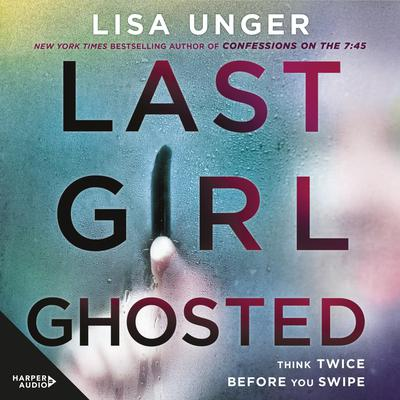 Last Girl Ghosted Audiobook, by Lisa Unger