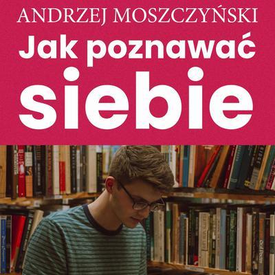 Jak poznawać siebie Audiobook, by Andrzej Moszczyński