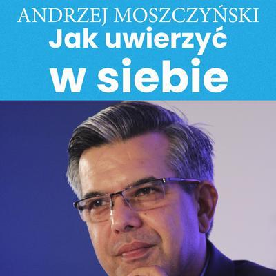 Jak uwierzyć w siebie Audiobook, by Andrzej Moszczyński