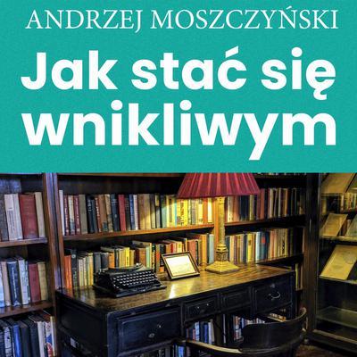 Jak stać się wnikliwym Audiobook, by Andrzej Moszczyński
