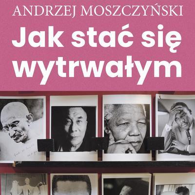Jak stać się wytrwałym Audiobook, by Andrzej Moszczyński